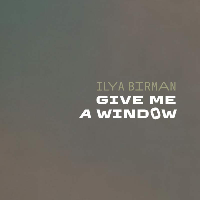 Ilya Birman: Give Me a Window