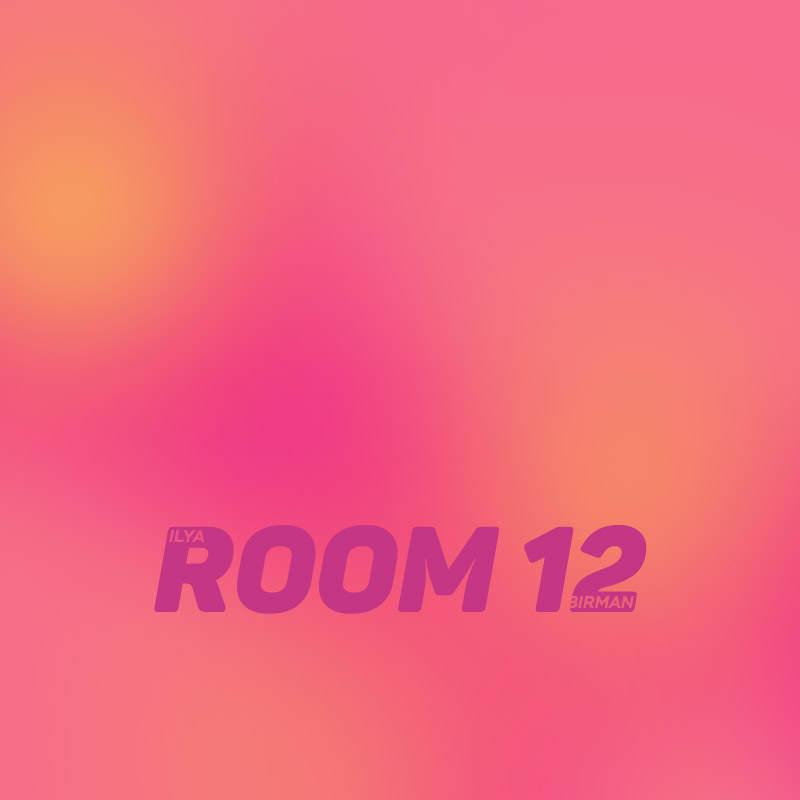 Ilya Birman: Room 12