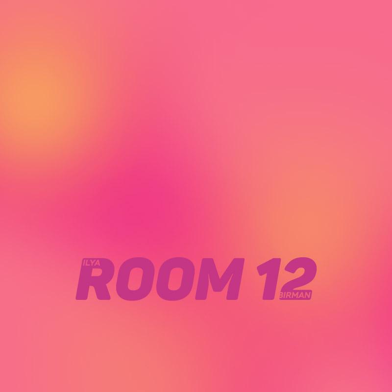 Ilya Birman: Room 12