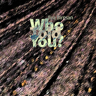 Ilya Birman - Who Told You