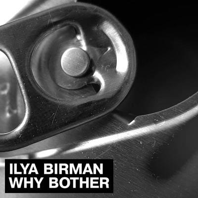 Ilya Birman - Why Bother